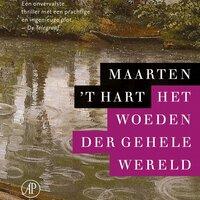 Het woeden der gehele wereld - Maarten 't Hart