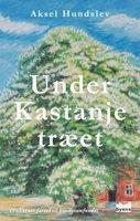 Under Kastanjetræet - Aksel Hundslev