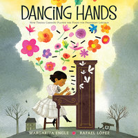 Dancing Hands: How Teresa Carreño Played the Piano for President Lincoln - Margarita Engle