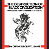 Destruction of Black Civilization: Great Issues of a Race from 4500 B.C. to 2000 A.D. - Chancellor Williams