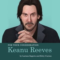 For Your Consideration: Keanu Reeves - Larissa Zageris