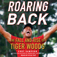 Roaring Back: The Fall and Rise of Tiger Woods - Curt Sampson