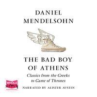 The Bad Boy of Athens - Daniel Mendelsohn
