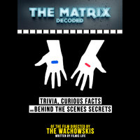The Matrix Decoded: Trivia, Curious Facts And Behind The Scenes Secrets – Of The Film Directed By The Wachowskis - Filmic Life
