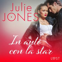 In auto con la star - Breve racconto erotico - Julie Jones