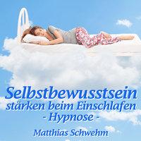 Selbstbewusstsein stärken beim Einschlafen - Matthias Schwehm