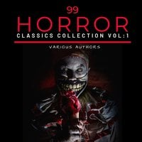 99 Classic Horror Short Stories, Vol. 1 - Arthur Conan Doyle, Charles Dickens, Edgar Allan Poe, H.P. Lovecraft, Ambrose Bierce, Gertrude Atherton, Algernon Blackwood, Hume Nisbet