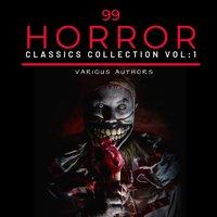 99 Classic Horror Short Stories, Vol. 1 - Arthur Conan Doyle, Charles Dickens, Edgar Allan Poe, H.P. Lovecraft, Ambrose Bierce, Gertrude Atherton, Algernon Blackwood, Hume Nisbet