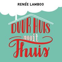 Duur huis, nooit thuis - Renée Lamboo