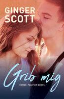 Grib mig - Ginger Scott