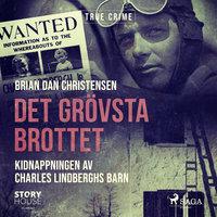Det grövsta brottet - Kidnappningen av Charles Lindberghs barn - Brian Dan Christensen