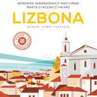 Lizbona. Miasto, które przytula - Weronika Wawrzkowicz-Nasternak, Marta Stacewicz-Paixão