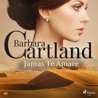 Jamás Te Amaré (La Colección Eterna de Barbara Cartland 43) - Barbara Cartland