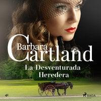 La Desventurada Heredera (La Colección Eterna de Barbara Cartland 51) - Barbara Cartland