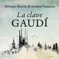 La clave Gaudí - Andreu Carranza, Esteban Martín