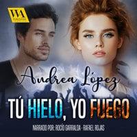 Tú hielo, Yo fuego - Andrea López