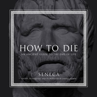How to Die: An Ancient Guide to the End of Life - Seneca