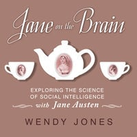 Jane on the Brain: Exploring the Science of Social Intelligence with Jane Austen - Wendy Jones