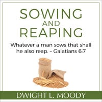 Sowing and Reaping: Whatever a man sows that shall he also reap. – Galatians 6:7 - Dwight L. Moody