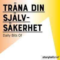 Träna upp din självsäkerhet - Daily Bits Of