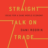 Straight Talk on Trade: Ideas for a Sane World Economy - Dani Rodrik