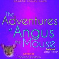 The Adventures of Angus the Mouse: Remastered (Special Edition) - Montice Harmon