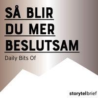 Så blir du mer beslutsam - Daily Bits Of