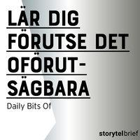 Lär dig förutse det oförutsägbara - Daily Bits Of