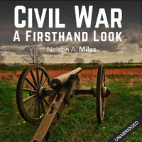 The Civil War: A Firsthand Look - Nelson A. Miles