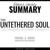 Summary: The Untethered Soul by Michael A. Singer - Dean Bokhari, deans library