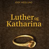 Luther og Katharina - En roman om kjærlighet og opprør - Jody Hedlund