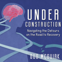 Under Construction: Navigating the Detours on the Road to Recovery - Dug McGuirk