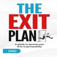 The Exit Plan: A Guide to Leaving Your 9-to-5 Permanently - DNG