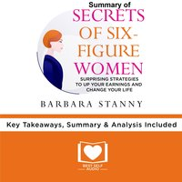 Summary of Secrets of Six-Figure Women by Barbara Stanny - Best Self Audio