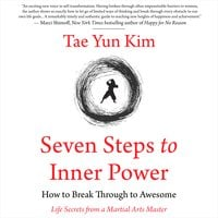 Seven Steps to Inner Power. How to Break Through to Awesome (Life Secrets from a Martial Arts Master) - Tae Yun Kim