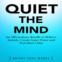 Quiet the Mind: An Affirmations Bundle to Relieve Anxiety, Create Inner Peace and Feel More Calm - Bright Soul Words