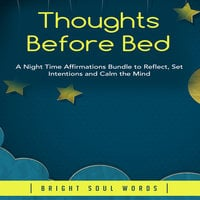 Thoughts Before Bed: A Night Time Affirmations Bundle to Reflect, Set Intentions and Calm the Mind - Bright Soul Words