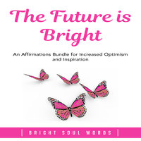 The Future is Bright: An Affirmations Bundle for Increased Optimism and Inspiration - Bright Soul Words
