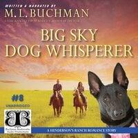 Big Sky Dog Whisperer: A Henderson's Ranch Big Sky romance story - M.L. Buchman
