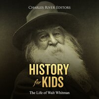 History for Kids: The Life of Walt Whitman - Charles River Editors