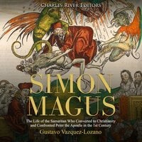 Simon Magus: The Life of the Samaritan Who Converted to Christianity and Confronted Peter the Apostle in the 1st Century - Charles River Editors, Gustavo Vazquez-Lozano
