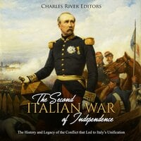 The Second Italian War of Independence: The History and Legacy of the Conflict that Led to Italy's Unification - Charles River Editors