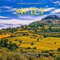 Sicily: The History and Legacy of the Mediterranean's Most Famous Island - Charles River Editors