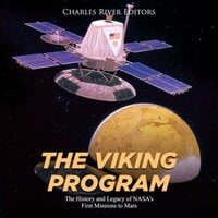 The Viking Program: The History and Legacy of NASA's First Missions to Mars - Charles River Editors