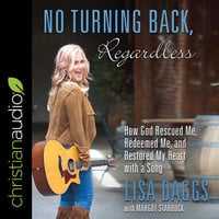 No Turning Back, Regardless: How God Rescued Me, Redeemed Me, and Restored My Heart with a Song - Margot Starbuck, Lisa Daggs