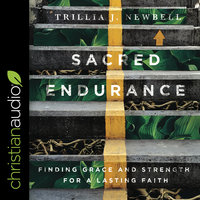 Sacred Endurance: Finding Grace and Strength for a Lasting Faith - Trillia Newbell