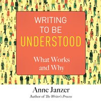 Writing to Be Understood - Anne Janzer