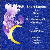 Short Stories for Older, and not Quite so Old, Children - Dandi Palmer