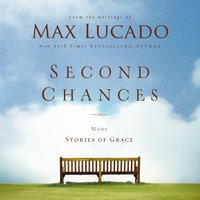 Second Chances: More Stories of Grace - Max Lucado