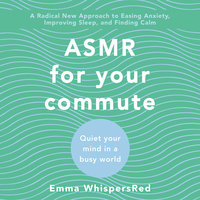 ASMR for Your Commute: Quiet Your Mind in a Busy World - Emma WhispersRed